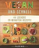 Vegan und Schnell: Entdecke 44 leckere 20 Minuten-Rezepte (Vegan kochen, einfache vegane Rezepte,,...
