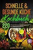 Schnelle & gesunde Küche Kochbuch: 220 gesunde und schnelle Rezepte für Berufstätige, Anfänger...